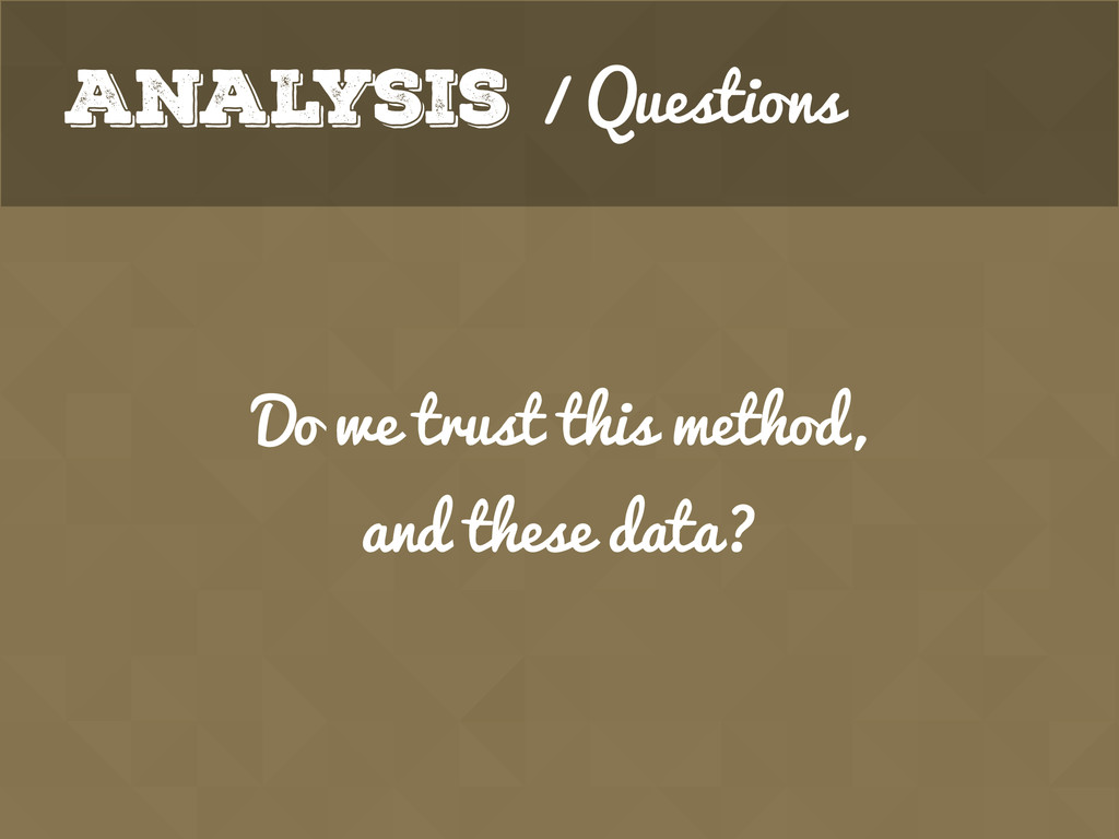 Analysis / Questions Do we trust this method, ...