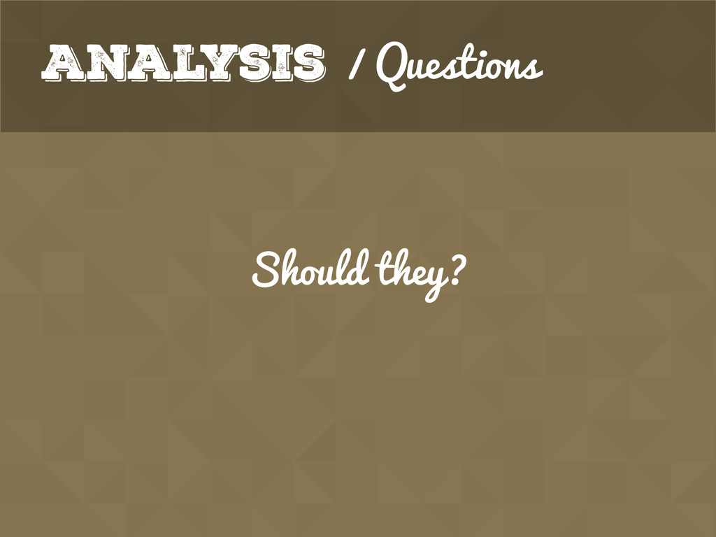Analysis / Questions Should they?
