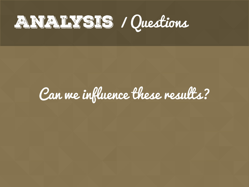 Analysis / Questions Can we influence these res...
