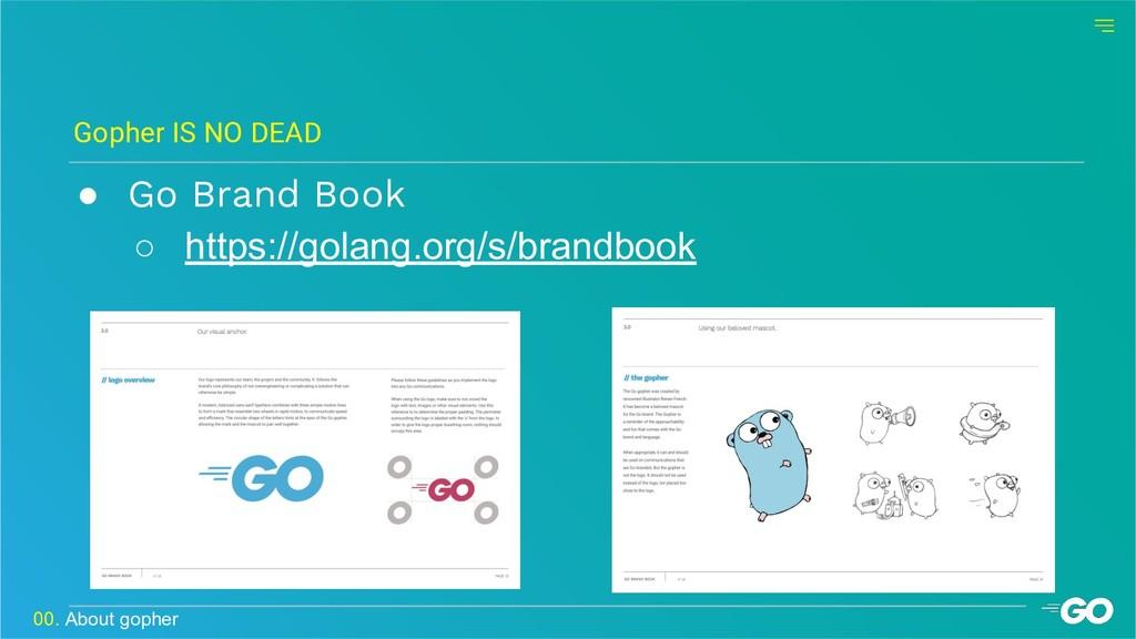 ● Go Brand Book ○ https://golang.org/s/brandboo...