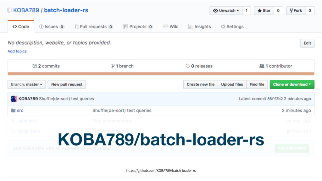 71 KOBA789/batch-loader-rs https://github.com/K...