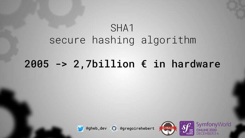 @gheb_dev @gregoirehebert SHA1 secure hashing ...