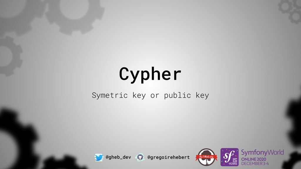 @gheb_dev @gregoirehebert Cypher Symetric key o...