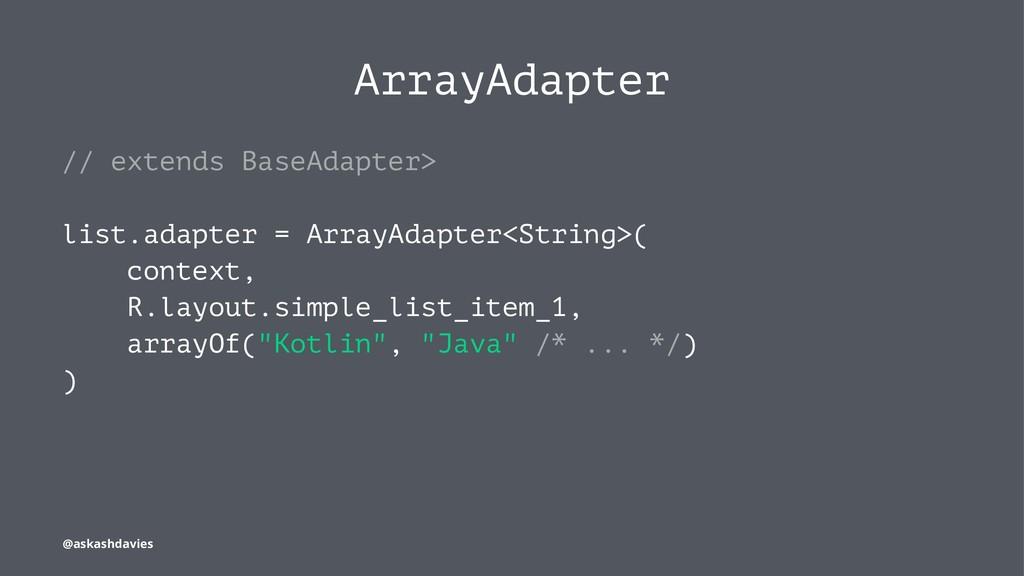 ArrayAdapter // extends BaseAdapter> list.adapt...