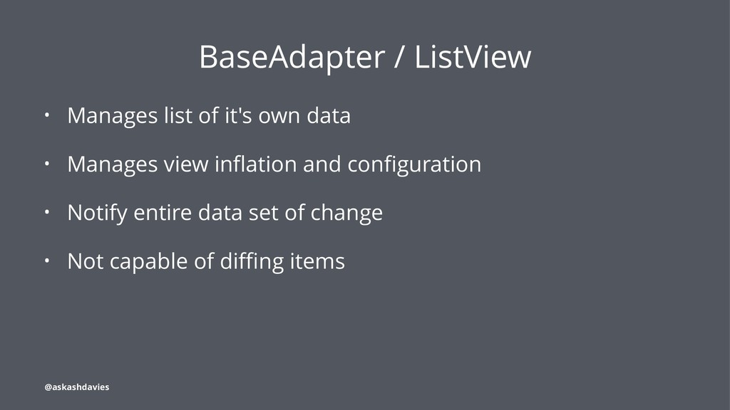 BaseAdapter / ListView • Manages list of it's o...