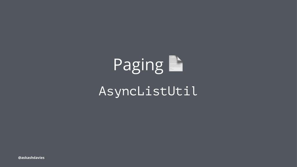 Paging AsyncListUtil @askashdavies