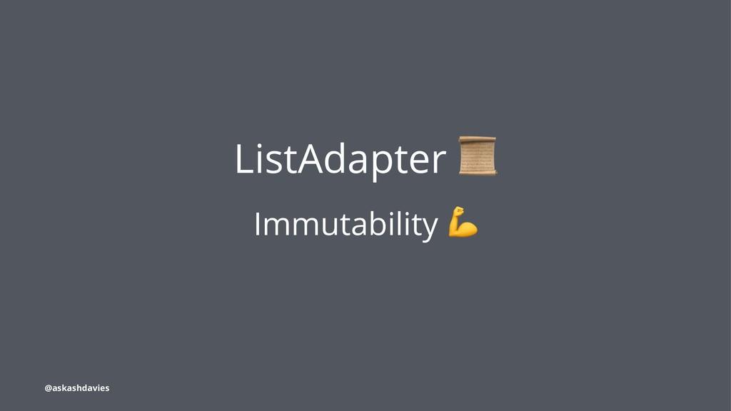 ListAdapter Immutability @askashdavies