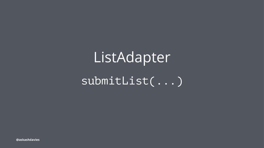 ListAdapter submitList(...) @askashdavies