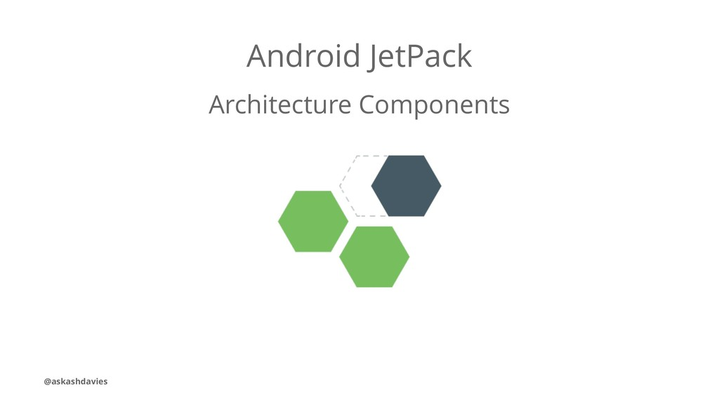Android JetPack Architecture Components @askash...