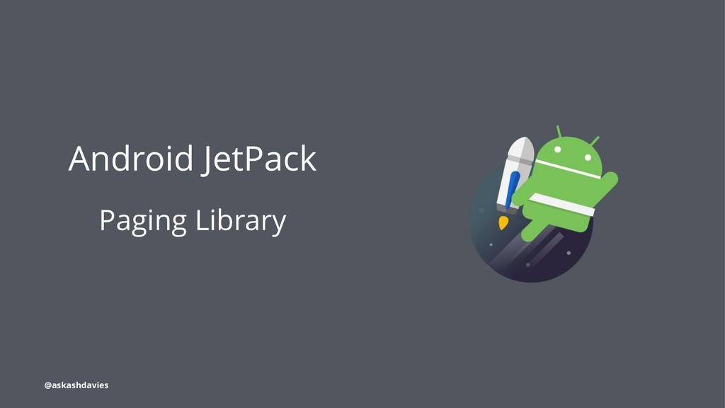 Android JetPack Paging Library @askashdavies