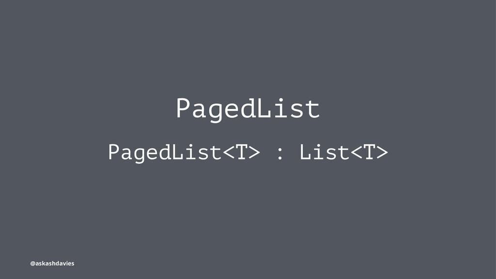 PagedList PagedList<T> : List<T> @askashdavies