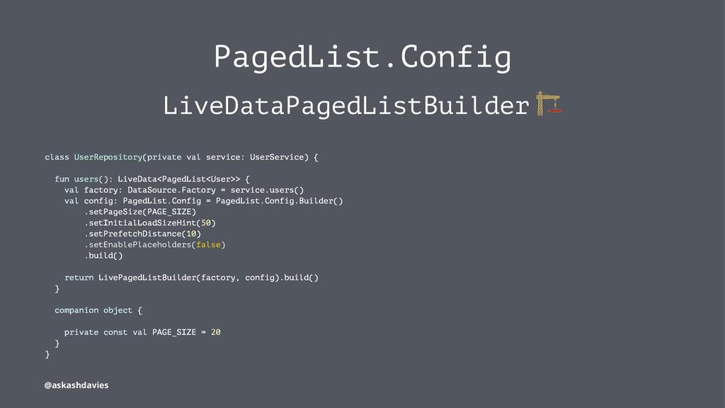 PagedList.Config LiveDataPagedListBuilder class...