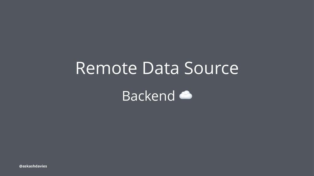 Remote Data Source Backend @askashdavies