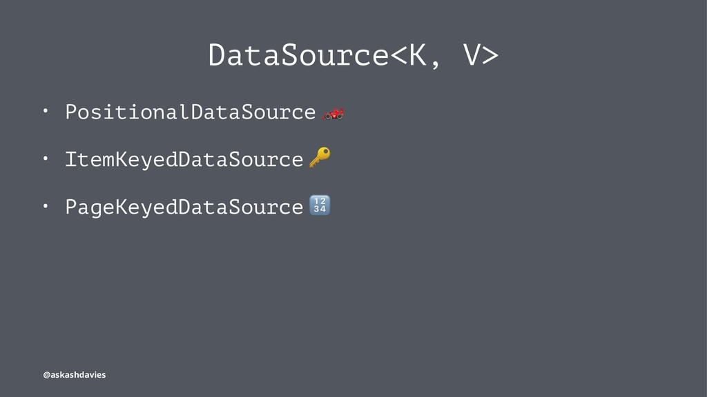 DataSource<K, V> • PositionalDataSource ! • Ite...