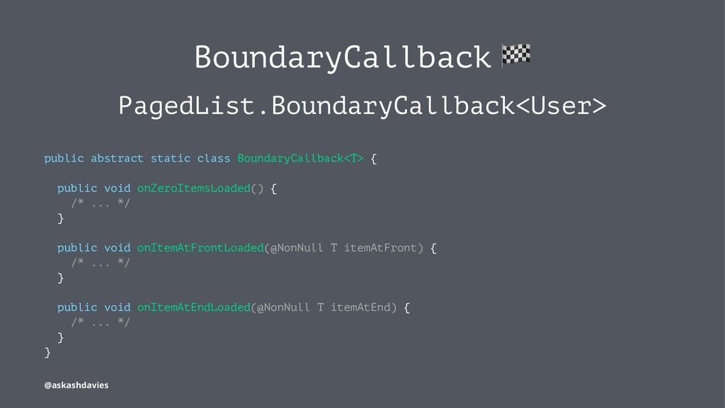 BoundaryCallback PagedList.BoundaryCallback<Use...