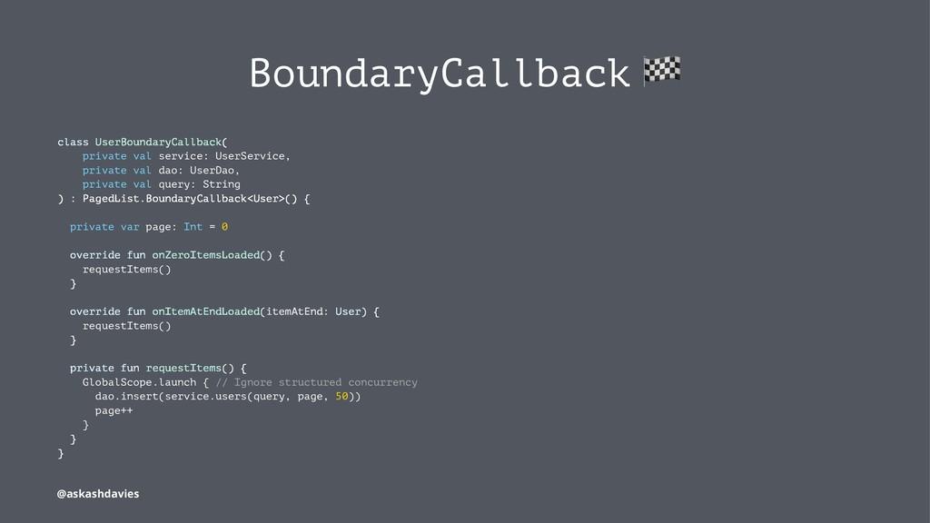 BoundaryCallback class UserBoundaryCallback( pr...