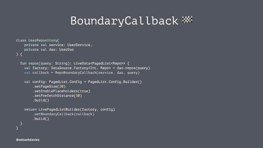 BoundaryCallback class UserRepository( private ...