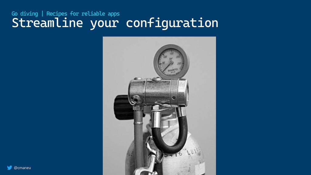 @cmaneu Streamline your configuration Go diving...