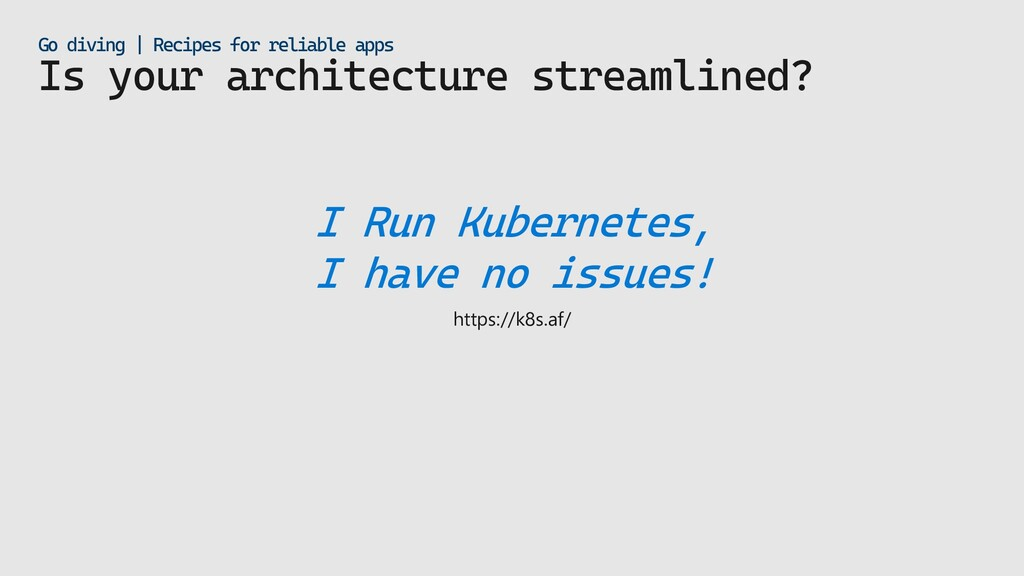 Is your architecture streamlined? Go diving   R...