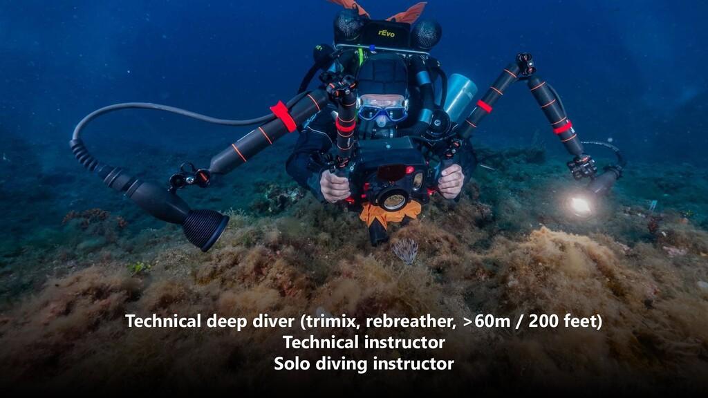 @cmaneu Technical deep diver (trimix, rebreathe...