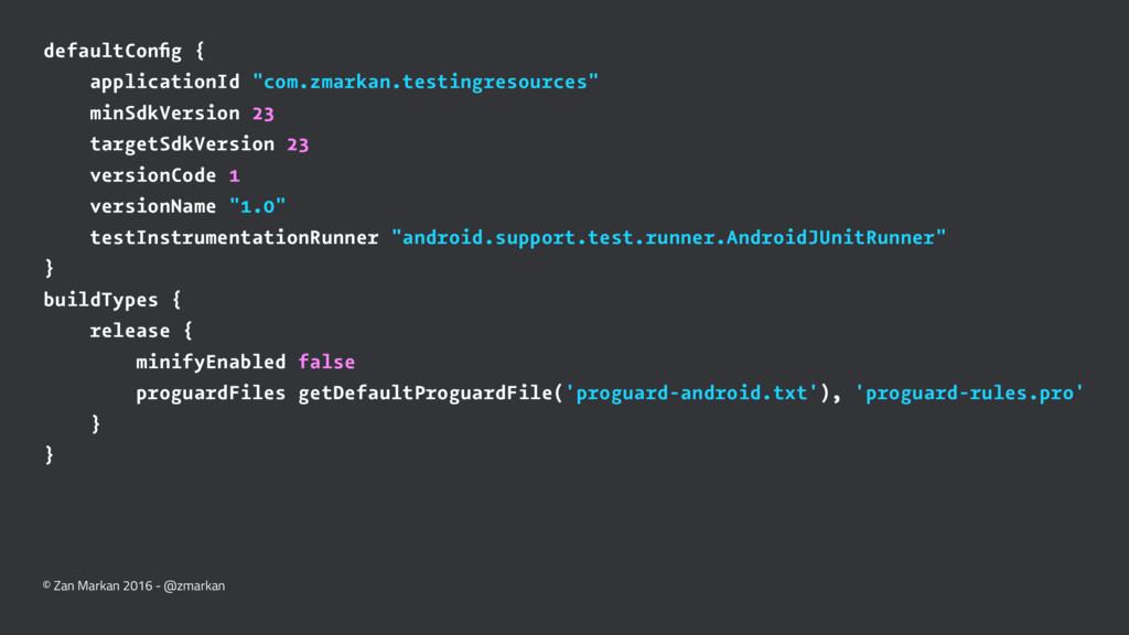 "defaultConfig { applicationId ""com.zmarkan.testi..."