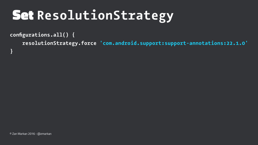 Set ResolutionStrategy configurations.all() { re...