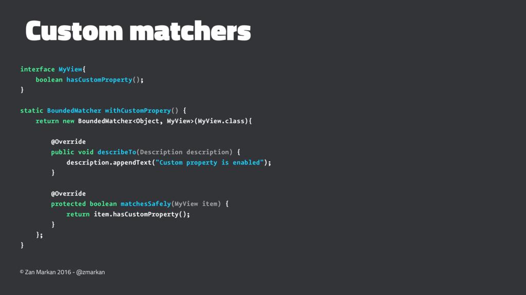 Custom matchers interface MyView{ boolean hasCu...