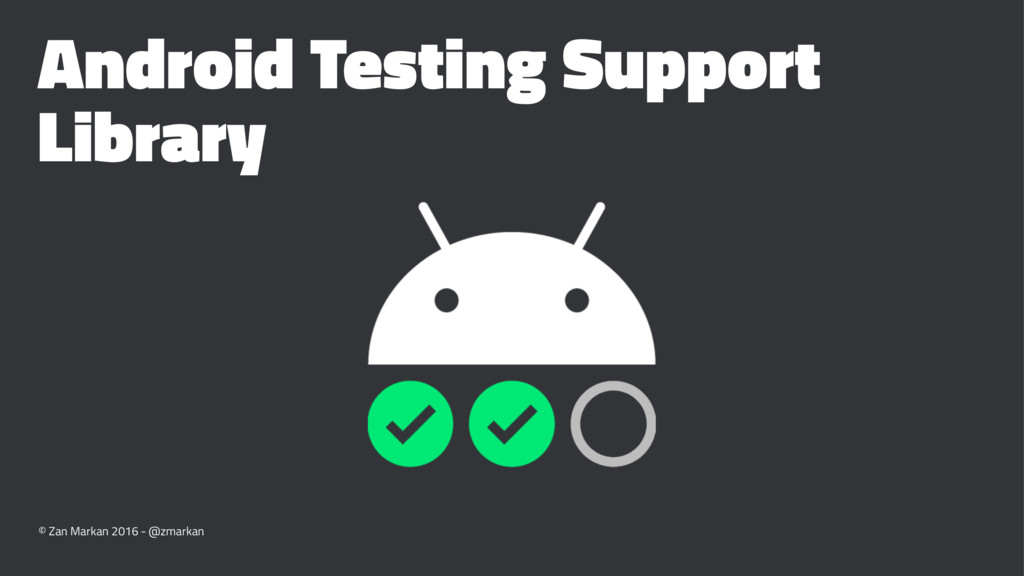 Android Testing Support Library © Zan Markan 20...