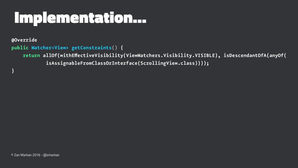 Implementation... @Override public Matcher<View...
