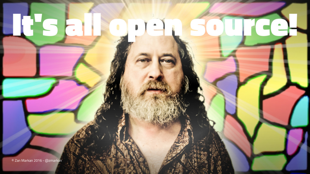 It's all open source! © Zan Markan 2016 - @zmar...