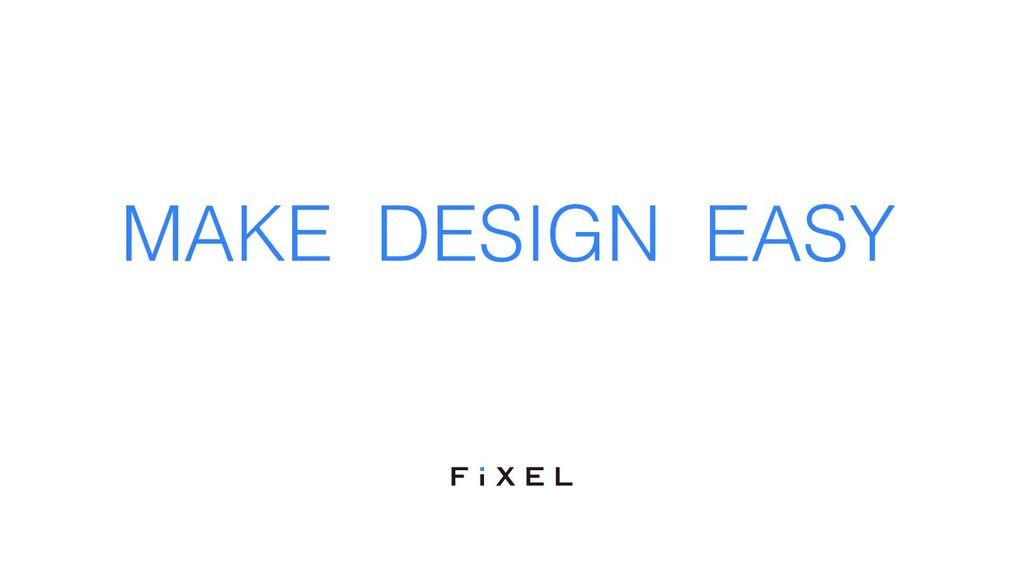 MAKE DESIGN EASY
