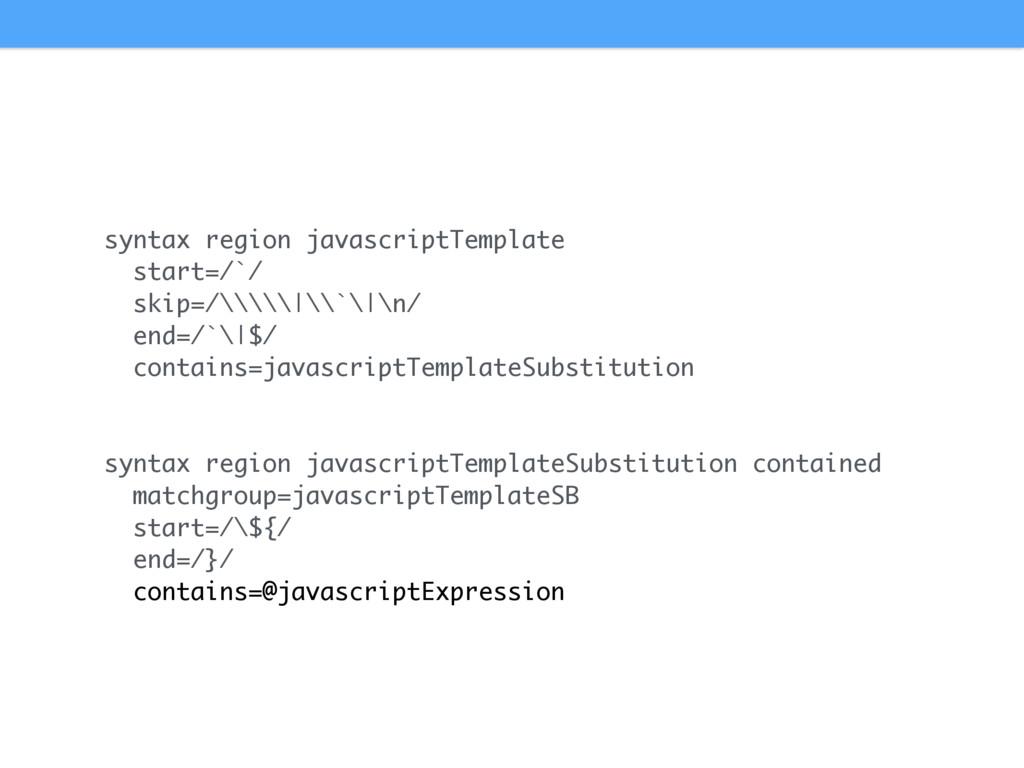 syntax region javascriptTemplate start=/`/ skip...