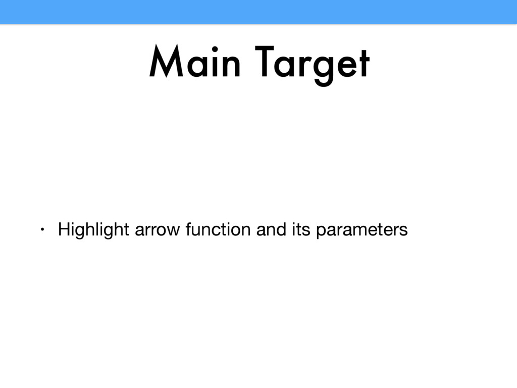 Main Target • Highlight arrow function and its ...
