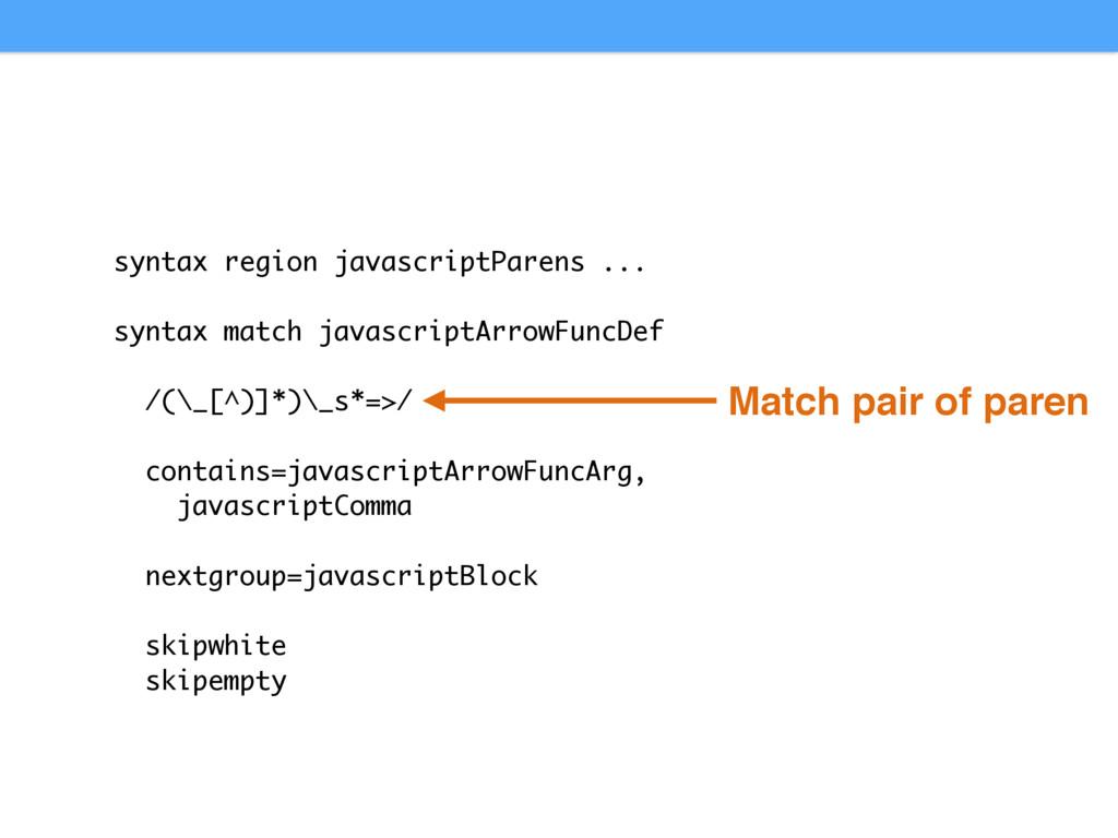 syntax region javascriptParens ... syntax match...