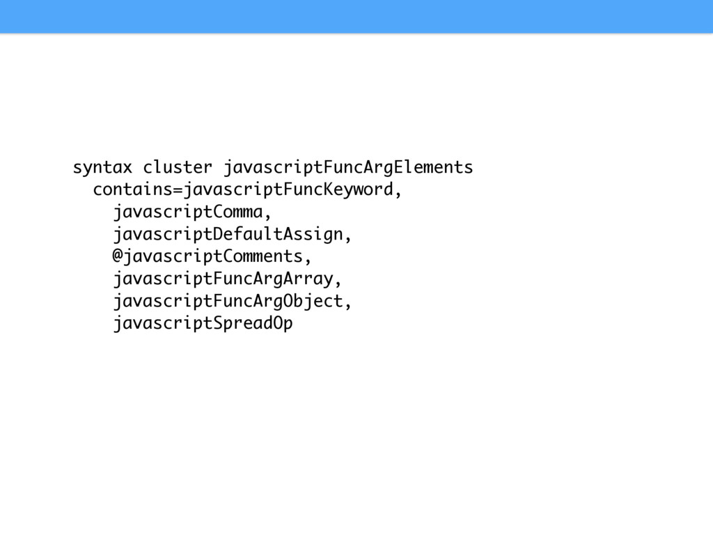 syntax cluster javascriptFuncArgElements contai...