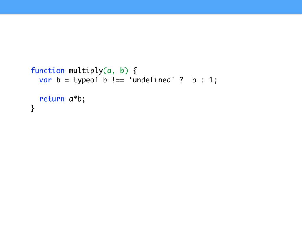 function multiply(a, b) { var b = typeof b !== ...