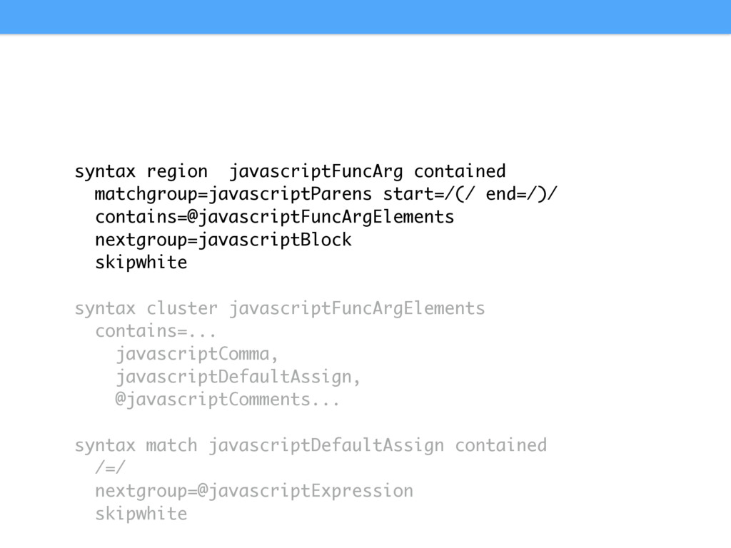 syntax region javascriptFuncArg contained match...