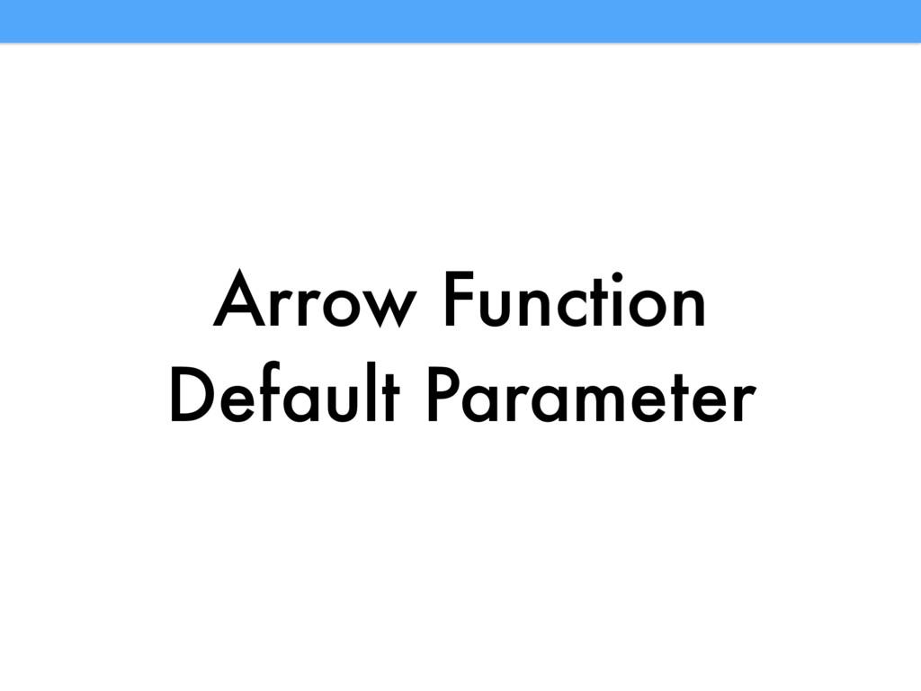 Arrow Function Default Parameter