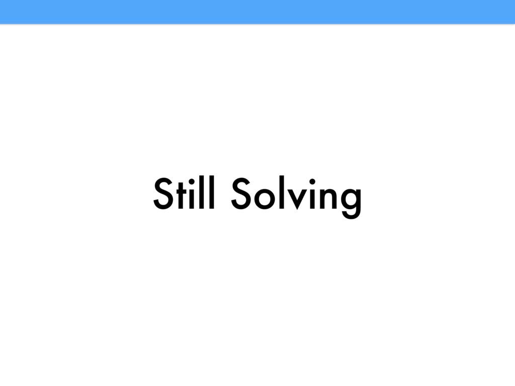 Still Solving