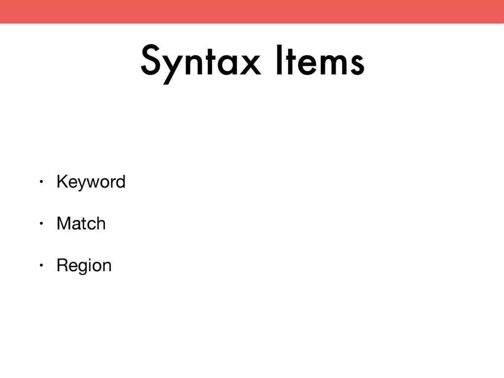 Syntax Items • Keyword  • Match  • Region