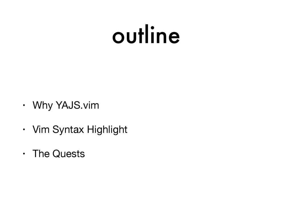 outline • Why YAJS.vim  • Vim Syntax Highlight ...