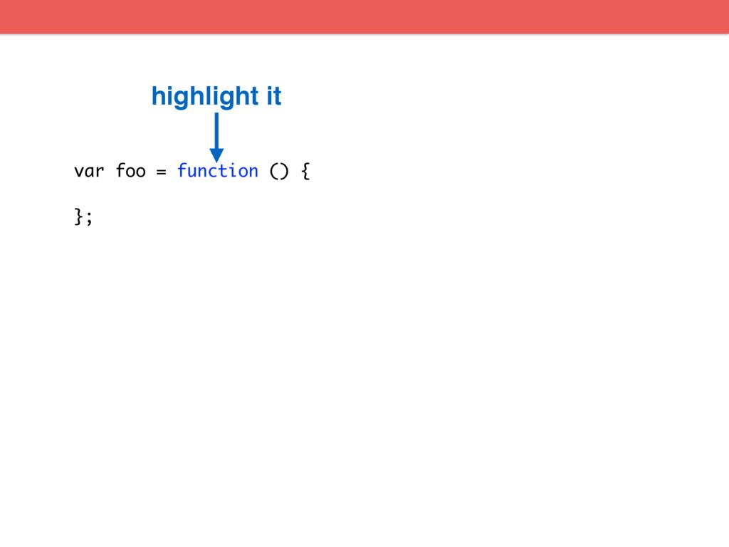 var foo = function () { }; highlight it