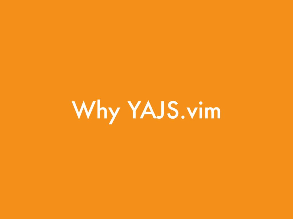 Why YAJS.vim