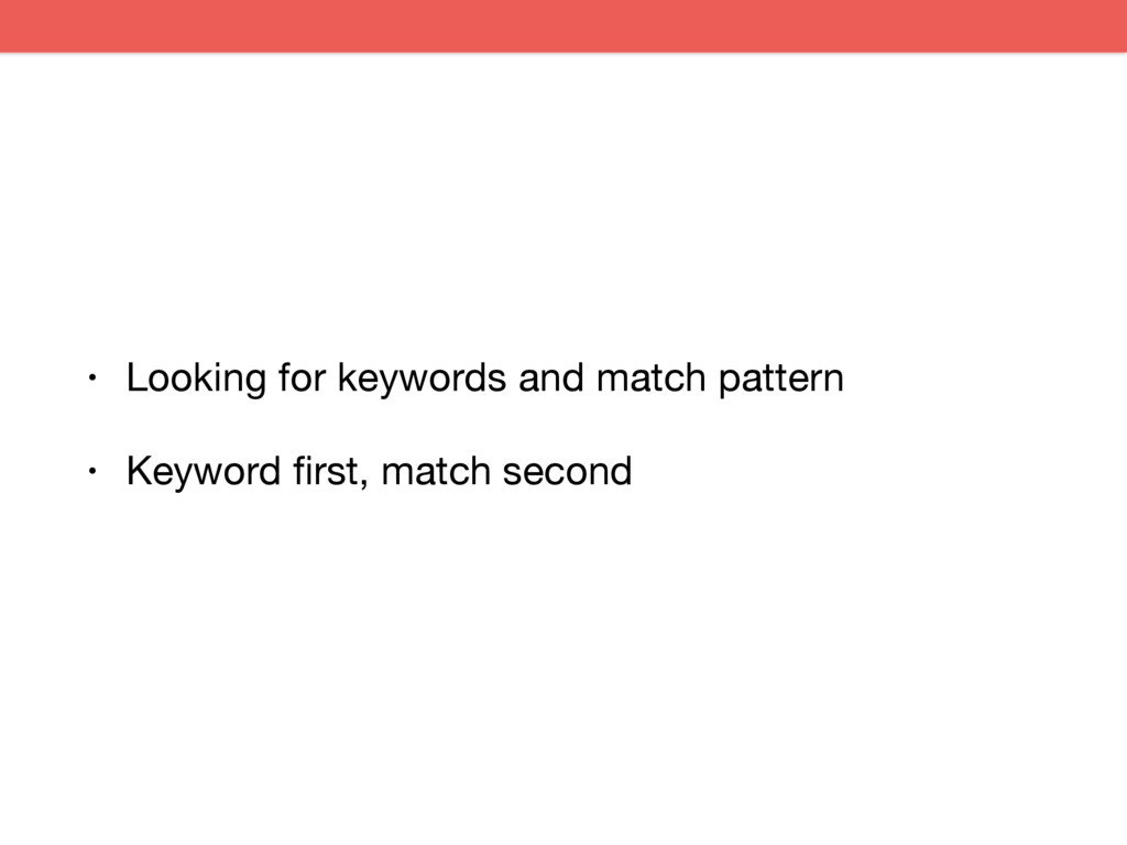 • Looking for keywords and match pattern  • Key...
