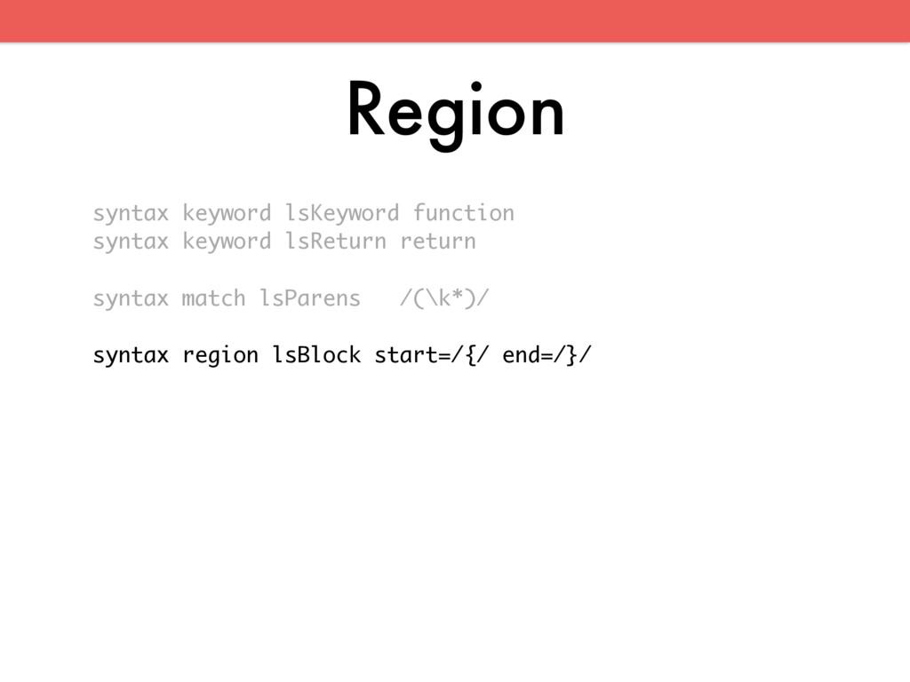 Region syntax keyword lsKeyword function syntax...