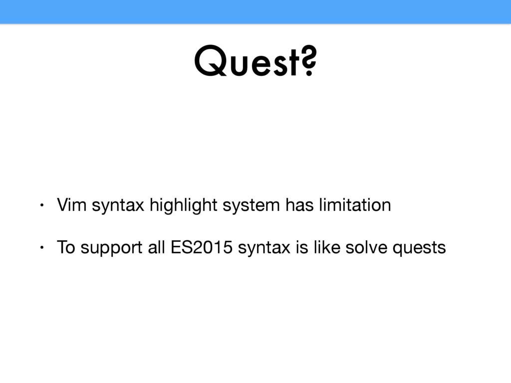 Quest? • Vim syntax highlight system has limita...
