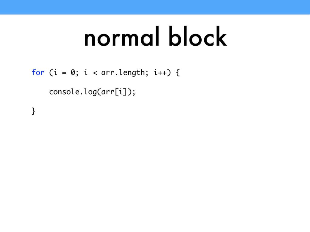 normal block for (i = 0; i < arr.length; i++) {...