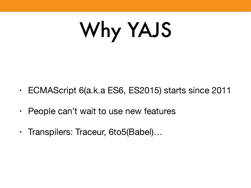 Why YAJS • ECMAScript 6(a.k.a ES6, ES2015) star...