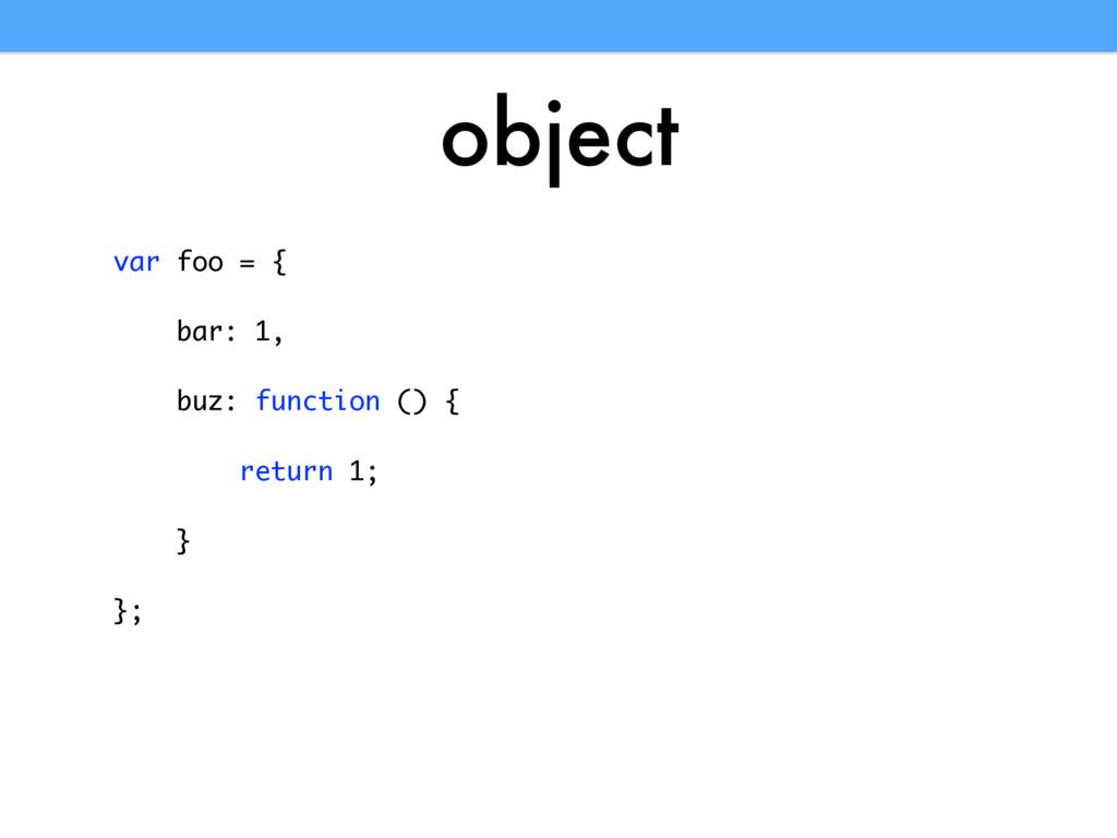 object var foo = { bar: 1, buz: function () { r...