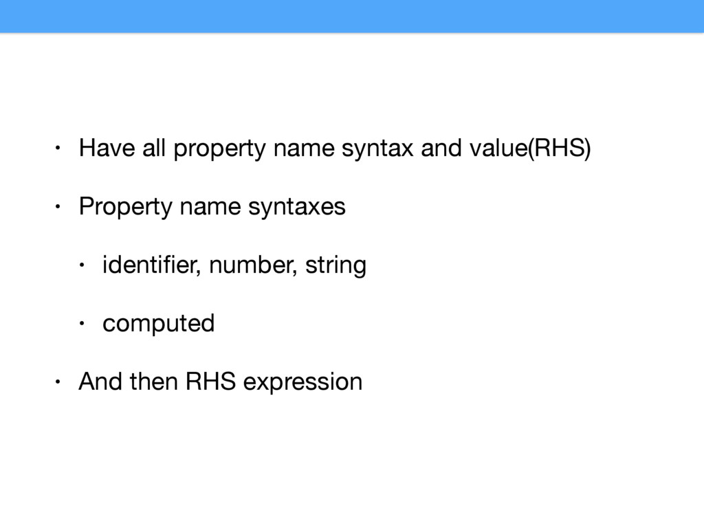 • Have all property name syntax and value(RHS) ...